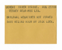 Cement Mixer Strike : Teskey Redi-Mix Ltd. : Original negatives not turned into record room by Dick Loek.