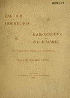Cartier and Hochelaga : Maisonneuve and Ville-Marie : two historic poems of Montreal