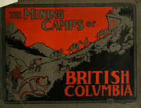 Mining camps of British Columbia: a souvenir of Rossland, Nelson, Greenwood, Phoenix, Grand Forks, Kaslo, Revelstoke, Cranbrook