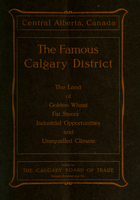 The famous Calgary district : the land of golden wheat, fat steers, industrial opportunities and unequalled climate