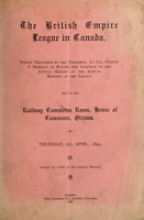 British Empire League in Canada : speech delivered by the president, George T. Denison, in moving the adoption of the annual report at the annual meeting of the League : held in the Railway Committee Room, House of Commons, Ottawa, on Thursday, 6th April,