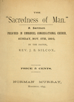 "The ""sacredness of man"" : a sermon preached in Emmanuel Congregational Church, Sunday, Nov. 5th, 1893"