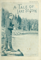 A tale of Lake St. John : comprising a bit of history, a quantity of facts and a plenitude of fish stories