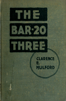 Bar-20 three : relating a series of startling and strenuous adventures, in the cow-town of Mesquite, of the famous Bar-20 trio-Hopalong Cassidy, Red Connors and Johny Nelson