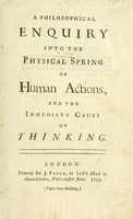 A philosophical enquiry into the physical spring of human actions, and the immediate cause of thinking