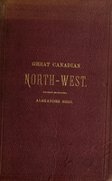 The great Canadian North West : its past history, present condition, and glorious prospects