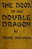 The door of the double dragon : a romance of the China of yesterday and today