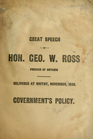 Great speech by Hon. Geo. W. Ross, premier of Ontario, delivered at Whitby, November, 1899 : government's policy