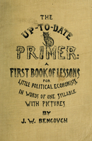 The up-to-date primer : a first book of lessons for little political economists ; in words of one syllable with pictures