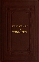 Ten years in Winnipeg : A narration of the principal events in the history of the city of Winnipeg from the year a.d. 1870 to the year a.d. 1879, inclusive