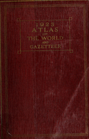 1923 atlas of the world and gazetteer : containing new maps of the principal countries of the world and separate maps of each American state and territory, the Canadian provinces, etc. etc., accompained by individual indexes of each state, province, etc.