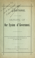 Defects of our system of government : delivered by Mr. Edward Miall before the Literary and Historical Society of Ottawa on 3rd February, 1877