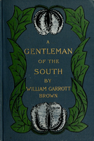 A gentleman of the South : a memory of the black belt, from the manuscript memoirs of the late Colonel Stanton Elmore