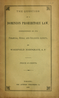 The question of a Dominion prohibitory law : considered in its financial, moral and religious aspects