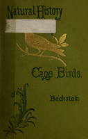 The natural history of cage birds : their management, habits, food, diseases, treatment, breeding, and the methods of catching them