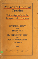 Revision of unequal treaties : China appeals to the League of Nations : official text of the speeches of Mr. Chao-Hsin Chu, and press comments thereon