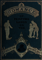 A romance of perfume lands : or; The search for Capt. Jacob Cole : With interesting facts about perfumes and articles used in the toilet