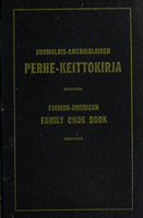 Soumalis-Amerikalainen perhe-keittokirja, ohjeita 700 ruokalajin valmistamiseen = Finnish-American family cook book, for the preparation of over 700 dishes