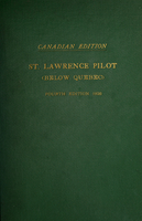 St. Lawrence River pilot : below Quebec, comprising sailing directions from Cap des Rosiers (South Shore) and Seven Islands (North Shore) to Quebec