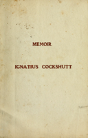 Memoirs of Ignatius Cockshutt : consisting chiefly of his own reminiscences, collected and arranged by his family