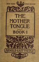 The mother tongue; book one : lessons in speaking, reading, and writing English