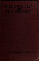 McLoughlin and old Oregon : a chronicle